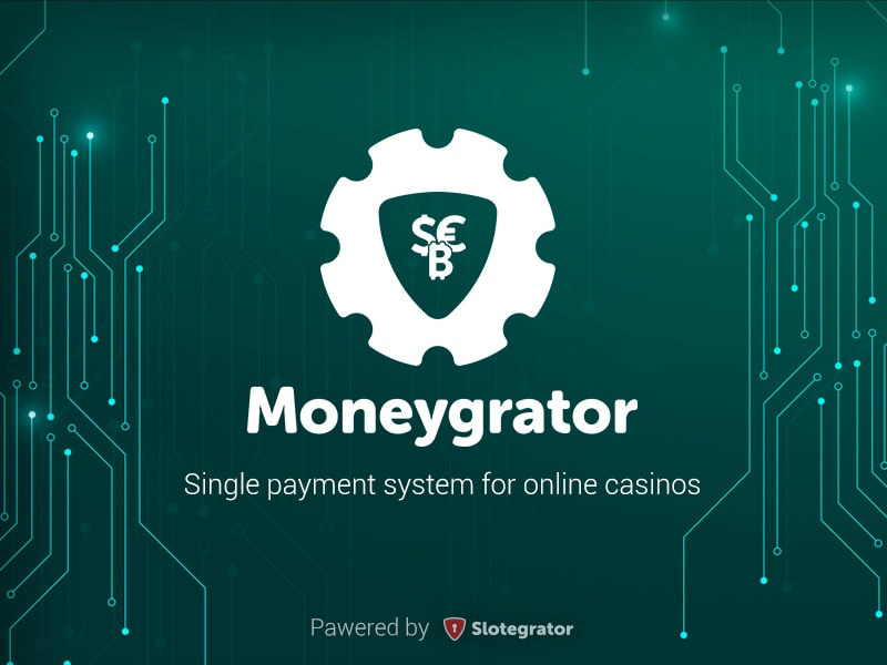 Moneygrator: a single payment solution for online casino