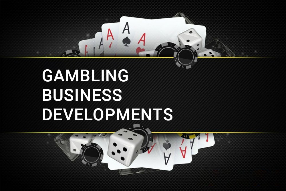 trends of gambling business developments